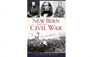 New Bern and The Civil War - Jame E White