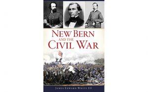 New Bern and The Civil War - Jame E White